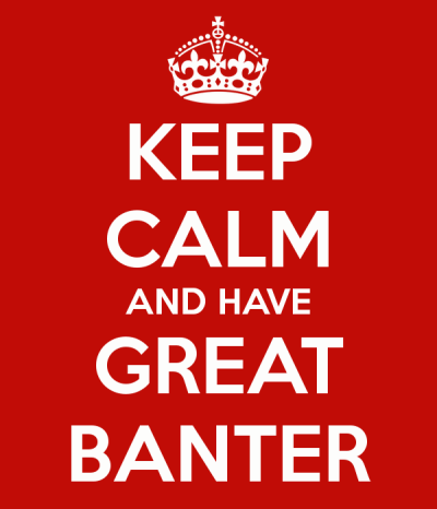keep-calm-and-have-great-banter-1